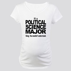 Its A Political Science Major Thing Maternity T-Sh