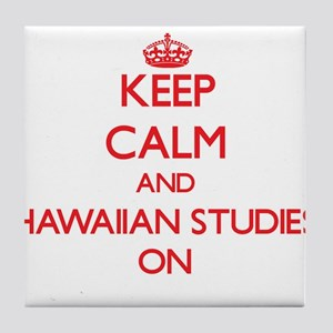 Keep Calm and Hawaiian Studies ON Tile Coaster