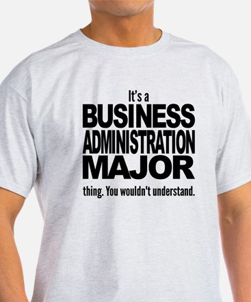 Its A Business Administration Major Thing T-Shirt
