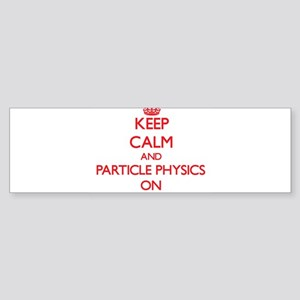 Keep Calm and Particle Physics ON Bumper Sticker