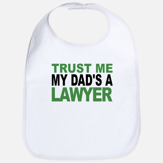 Trust Me My Dads A Lawyer Bib