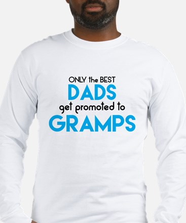 BEST DADS GET PROMOTED TO GRAMPS Long Sleeve T-Shi