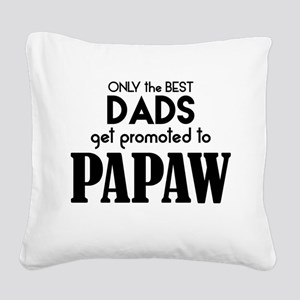 BEST DADS GET PROMOTED TO PAPAW Square Canvas Pill