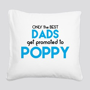BEST DADS GET PROMOTED TO POPPY Square Canvas Pill