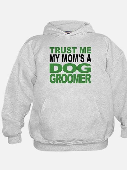 Trust Me My Moms A Dog Groomer Hoodie