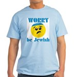 Worry Be Jewish Light T-Shirt