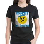Worry Be Jewish Women's Dark T-Shirt