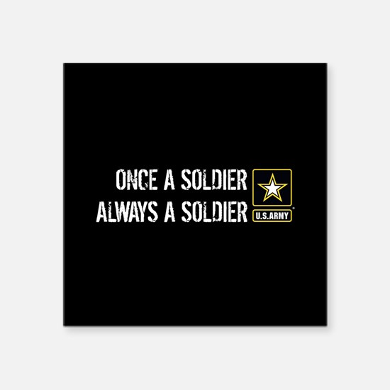 """U.S. Army: Once a Soldier A Square Sticker 3"""" x 3"""""""