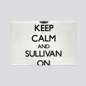 Keep Calm and Sullivan ON Magnets
