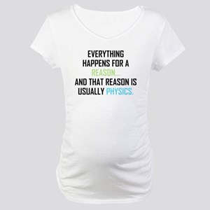 Everything Happens For A Reason Maternity T-Shirt