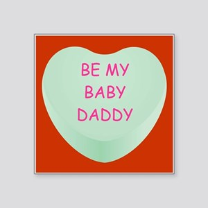 """BE MY BABY-DADDY Square Sticker 3"""" x 3"""""""