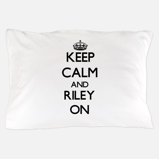 Keep Calm and Riley ON Pillow Case