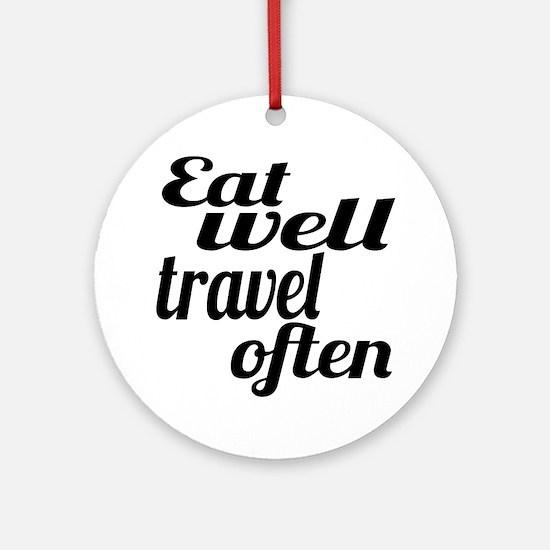 eat well travel often Round Ornament