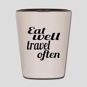eat well travel often Shot Glass