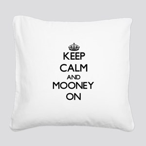 Keep Calm and Mooney ON Square Canvas Pillow