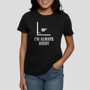 I'm Always Right Women's Dark T-Shirt
