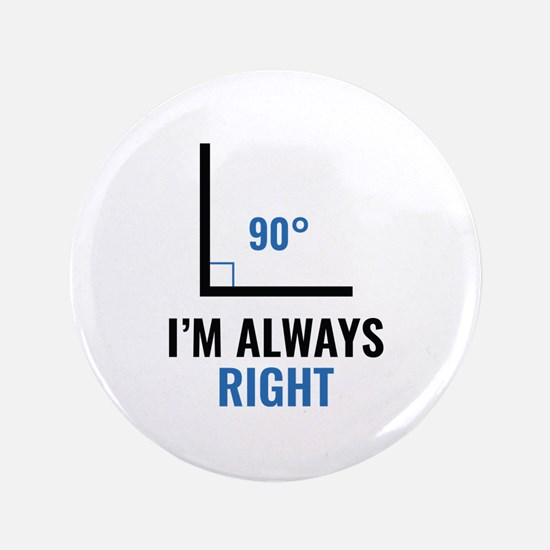 """I'm Always Right 3.5"""" Button (100 pack)"""