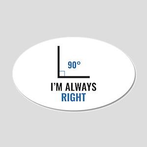 I'm Always Right 22x14 Oval Wall Peel