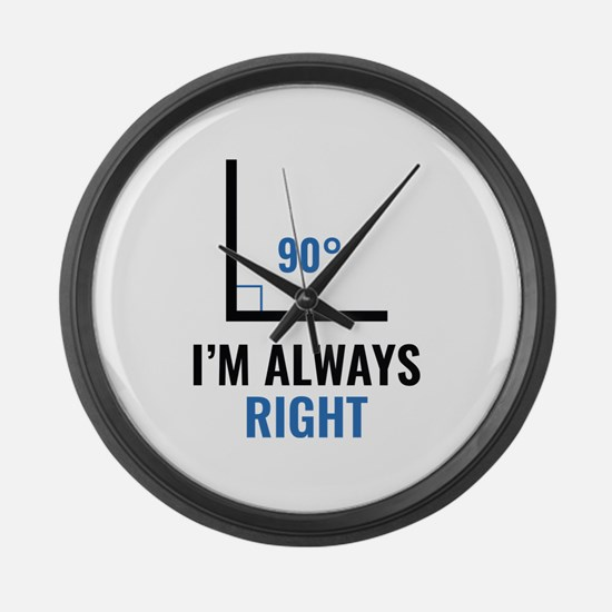 I'm Always Right Large Wall Clock