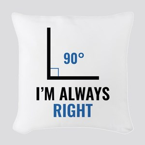I'm Always Right Woven Throw Pillow
