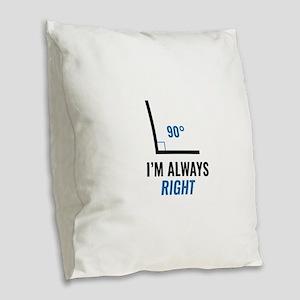 I'm Always Right Burlap Throw Pillow