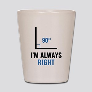 I'm Always Right Shot Glass