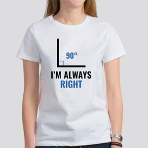 I'm Always Right Women's T-Shirt