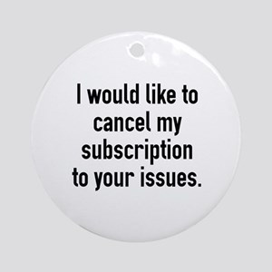 Cancel My Subscription Ornament (Round)