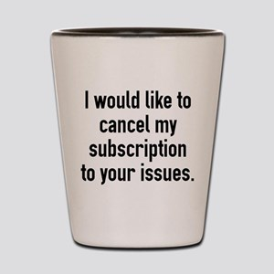 Cancel My Subscription Shot Glass