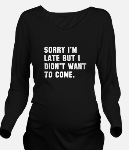 Sorry I'm Late Long Sleeve Maternity T-Shirt