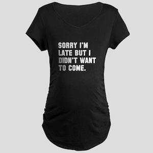 Sorry I'm Late Maternity Dark T-Shirt