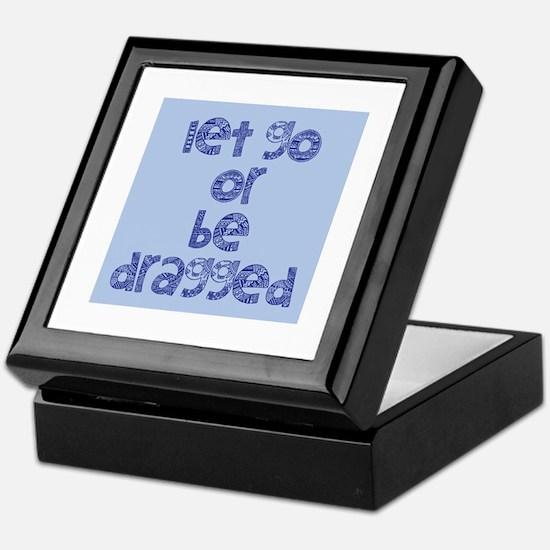 Let Go or Be Dragged Keepsake Box