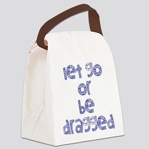 Let Go or Be Dragged Canvas Lunch Bag
