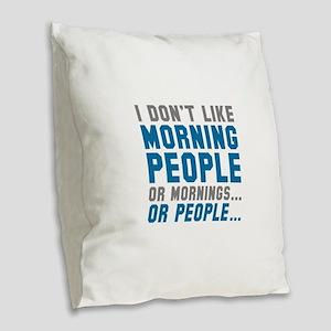 I Don't Like Morning People Burlap Throw Pillow