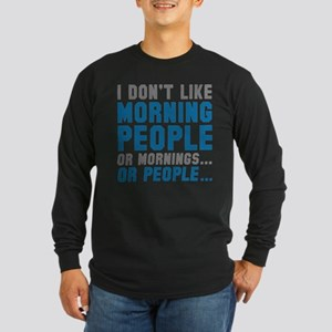I Don't Like Morning People Long Sleeve Dark T-Shi
