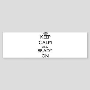 Keep Calm and Brady ON Bumper Sticker