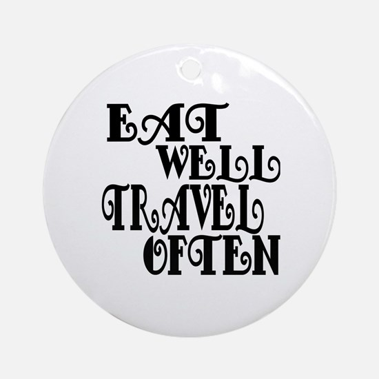 Eat Well Travel Often Round Ornament