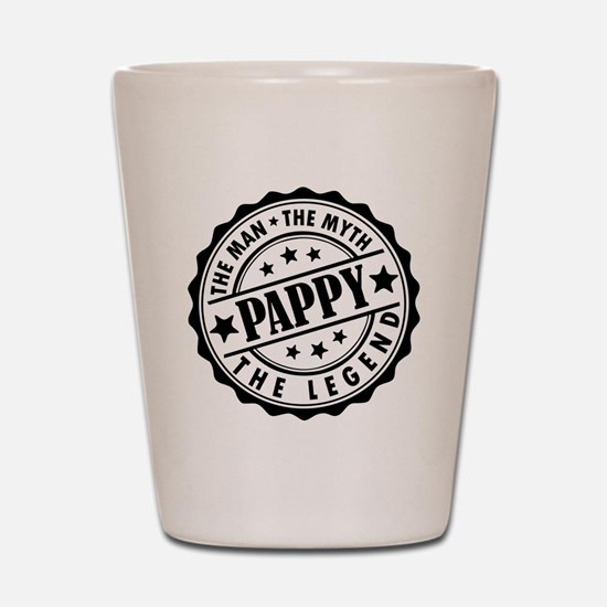Pappy - The Man The Myth The Legend Shot Glass