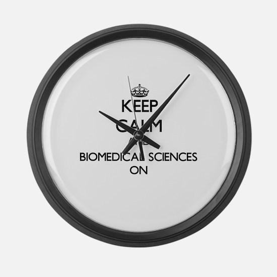 Keep Calm and Biomedical Sciences Large Wall Clock
