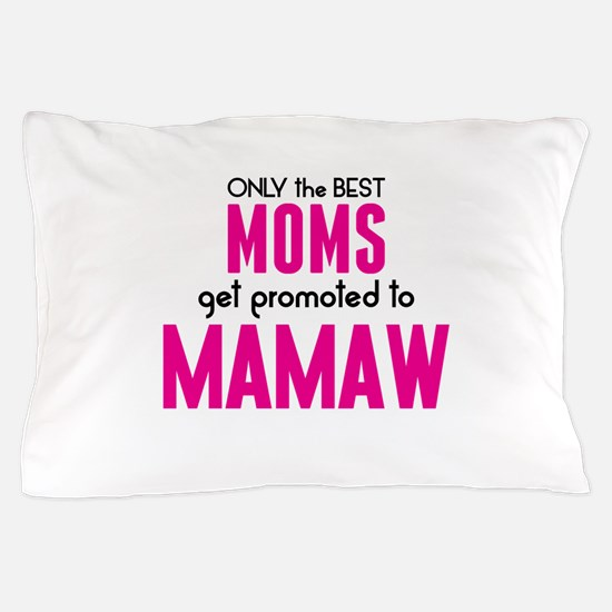 BEST MOMS GET PROMOTED TO MAMAW Pillow Case
