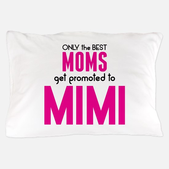 BEST MOMS GET PROMOTED TO MIMI Pillow Case
