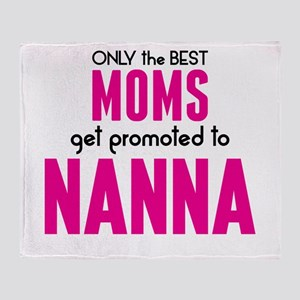 BEST MOMS GET PROMOTED TO NANNA Throw Blanket
