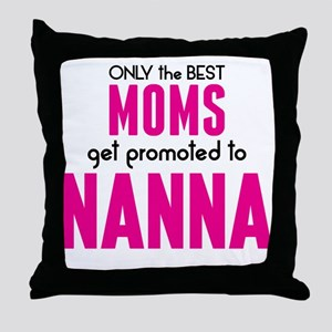 BEST MOMS GET PROMOTED TO NANNA Throw Pillow