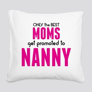 BEST MOMS GET PROMOTED TO NANNY Square Canvas Pill