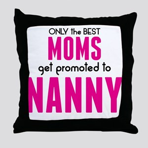 BEST MOMS GET PROMOTED TO NANNY Throw Pillow