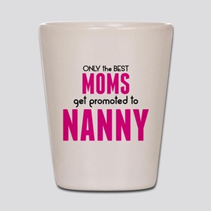 BEST MOMS GET PROMOTED TO NANNY Shot Glass