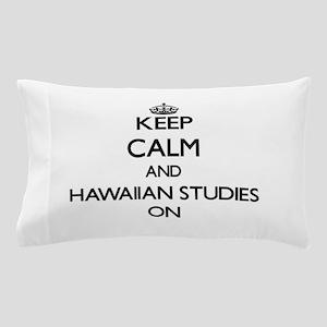 Keep Calm and Hawaiian Studies ON Pillow Case