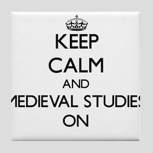 Keep Calm and Medieval Studies ON Tile Coaster