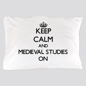 Keep Calm and Medieval Studies ON Pillow Case