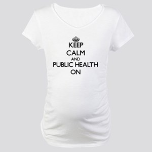 Keep Calm and Public Health ON Maternity T-Shirt